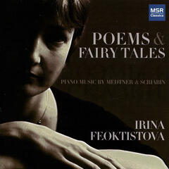 Poems & Fairy Tales: Piano Music by Medtner & Scriabin