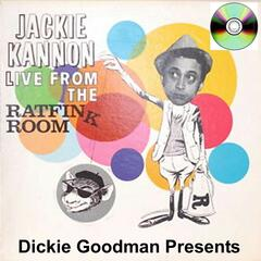 Dickie Goodman Presents Jackie Kannon Live From The Rat Fink Room