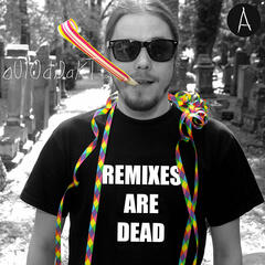 Remixes Are Dead Part A (Mähtrasher Edition)