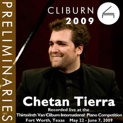 2009 Van Cliburn International Piano Competition: Preliminary Round - Chetan Tierra
