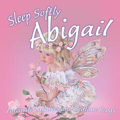 Sleep Softly Abigail - Lullabies and Sleepy Songs