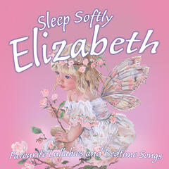 Sleep Softly Elizabeth - Lullabies and Sleepy Songs