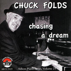 Chuck Folds: Chasing a Dream - Arbors Piano Series, Vol. 25