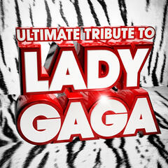 Ultimate Tribute to Lady Gaga ! - The Best of Lady Gaga