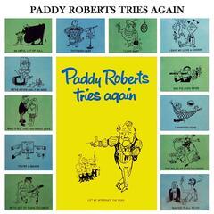 Paddy Roberts Tries Again