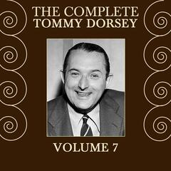 The Complete Tommy Dorsey Volume 7