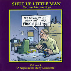 "Shut Up Little Man - Complete Recordings Volume 4: ""A Night In The Stony Lonesome"""