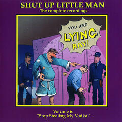 "Shut Up Little Man - Complete Recordings Volume 6: ""Stop Stealing My Vodka!"""