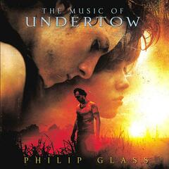 Philip Glass: Undertow