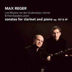 Reger: Sonatas for Clarinet and Piano, Op. 107 & 49
