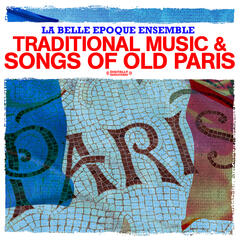 Traditional Music & Songs Of Old Paris (Digitally Remastered)