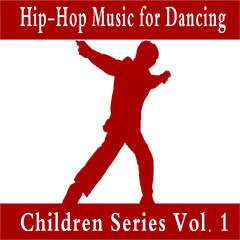Hip-Hop Music for Dancing: Children Series Vol. 1