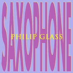 Philip Glass: Saxophone