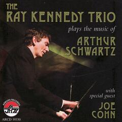 The Ray Kennedy Trio Plays the Music Of Arthur Schwartz