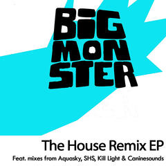 Big Monster - The House Remix EP