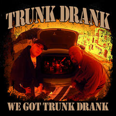 We Got Trunk Drank