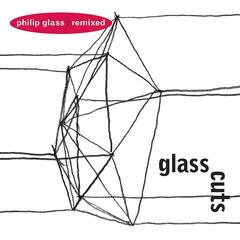 Glass Cuts  - Philip Glass: Remixed