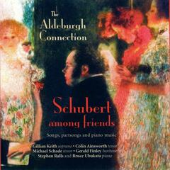 Schubert Among Friends – Songs, Partsongs and Piano Music