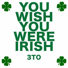 You Wish You Were Irish
