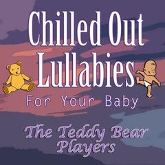 Chilled Out Lullabies For Your Baby