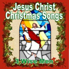 Jesus Christ Christmas Songs