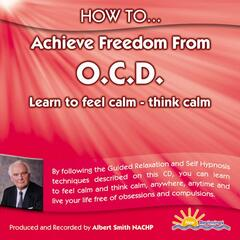 HOW TO ACHIEVE FREEDOM FROM O.C.D. - LEARN TO FEEL CALM - THINK CALM