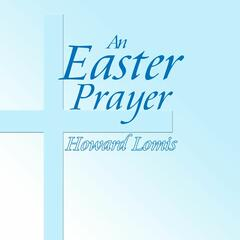 An Easter Prayer