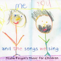 You, Me, And The Songs We Sing- Misha Feigin's Music For Children