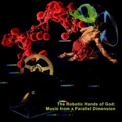 The Robotic Hands of God: Music from a Parallel Dimension
