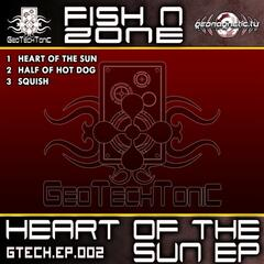 GeoTechTonic Rec Presents: Fish N Zone - Heart Of The Sun EP