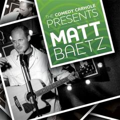 The Comedy Carhole: Presents Matt Baetz