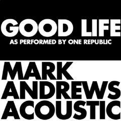 Good Life (Acoustic) As Originally Performed by OneRepublic] - Single