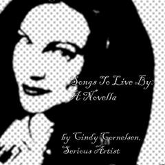 Songs To Live By: A Novella by Cindy Cornelsen, Serious Artist