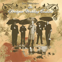 Jazz Mafia Presents The Shotgun Wedding Quintet