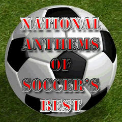 National Anthems of Soccer's Best
