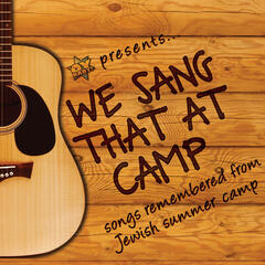 Oybaby Presents: We Sang That At Camp - Songs Remembered From Jewish Summer Camp