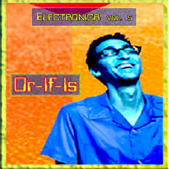 Elecronica Vol. 5: Or-If-Is