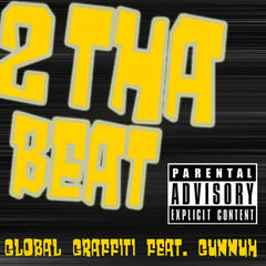 2 tha Beat (Global Graffiti feat. Gunnuh)