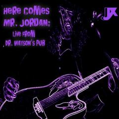 Here Comes Mr. Jordan: Live From Dr. Watsons Pub