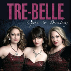 Tre-Belle, Opera To Broadway