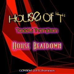 House Of T (House Beat Down)