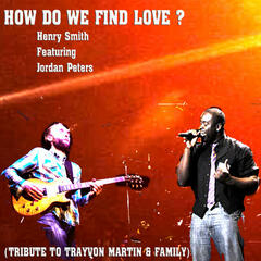 How Do We Find Love? (Tribute to Trayvon Martin & Family) - EP