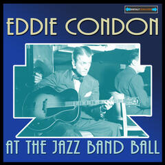 Eddie Condon At the Jazz Band Ball