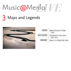 Music@Menlo Maps and Legends Disc III; Haydn: Keyboard Concertino in C Major, Hob. XIV: 11 - Beethoven: String Quartet in f minor, op. 95, Serioso - Brahms: Sextet no. 2 in G Major, op. 36