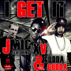 I Get It – Ft. Gudda Gudda & XV (Prod. By Whiteboyfresh)