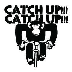 CATCH UP!!! CATCH UP!!!