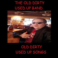 Old Dirty Used Up Songs