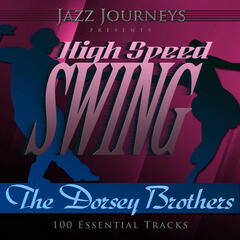 Jazz Journeys Presents High Speed Swing - The Dorsey Brothers (100 Essential Tracks)