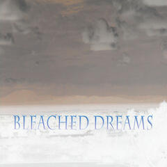 Bleached Dreams