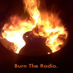 Burn The Radio.
